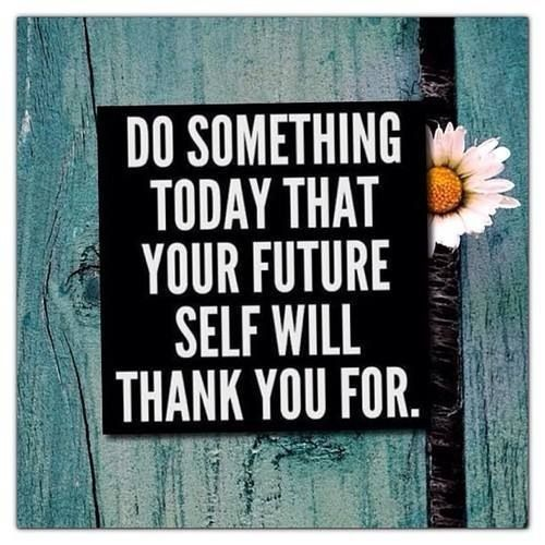 Do-Something-Today-Your-Future-Self-Will-Thank-You-For