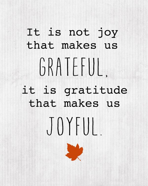 it-is-not-joy-that-make-us-grateful-it-is-gratitude-that-makes-us-joyful-joy-quotes.jpg