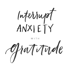 Interrupt Anxiety with Gratitude.png
